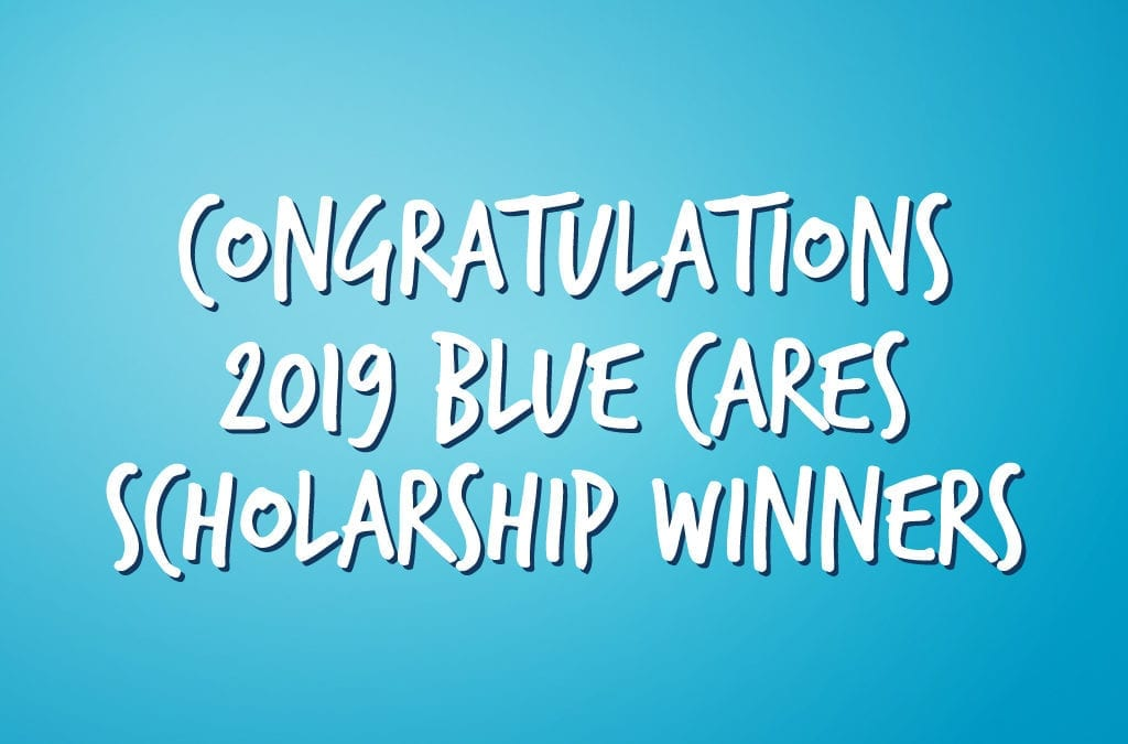 Announcing the 2019 Blue Cares Scholarship Winners!